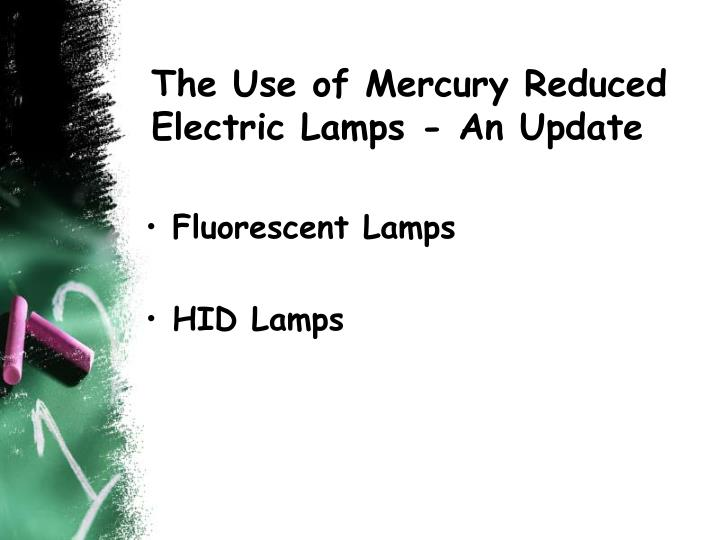 The Use of Mercury Reduced Electric Lamps - An Update
