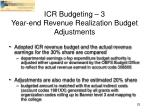 icr budgeting 3 year end revenue realization budget adjustments