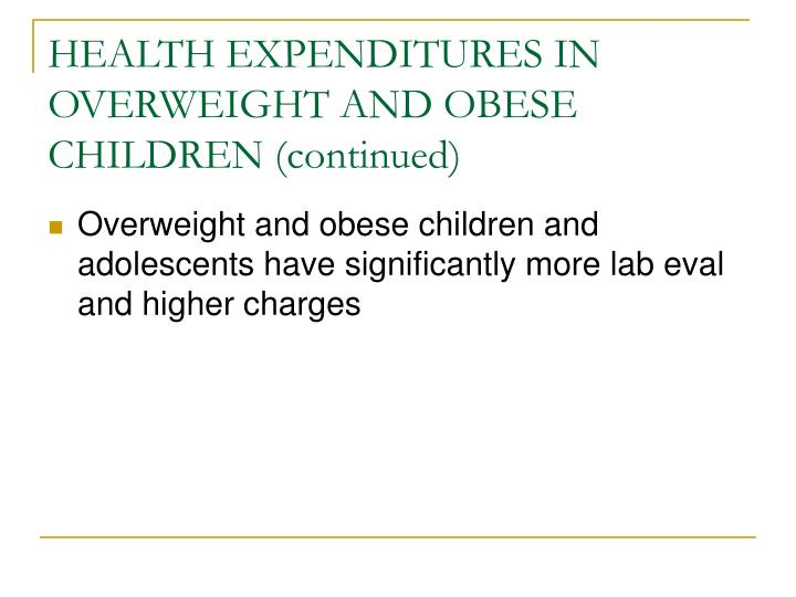 HEALTH EXPENDITURES IN OVERWEIGHT AND OBESE CHILDREN (continued)