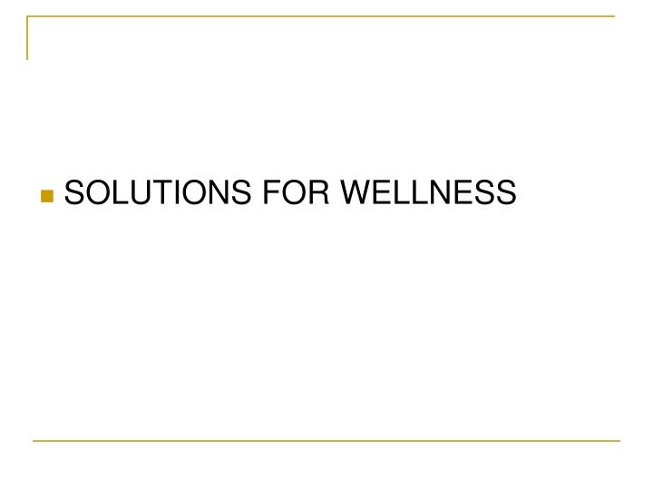 SOLUTIONS FOR WELLNESS