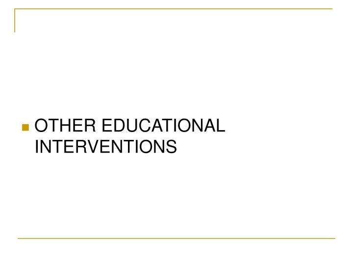 OTHER EDUCATIONAL INTERVENTIONS