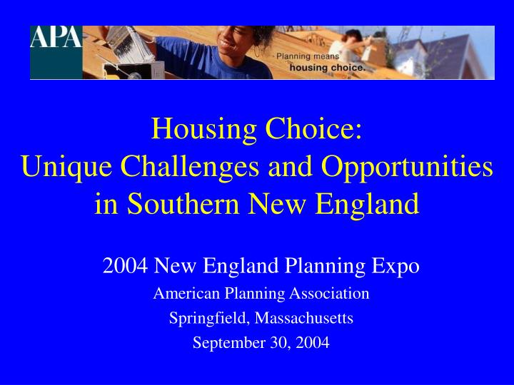 Housing choice unique challenges and opportunities in southern new england