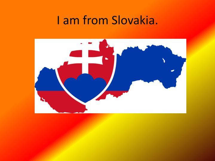 I am from Slovakia.