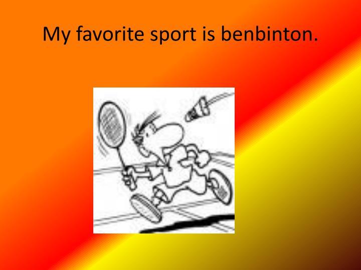 My favorite sport is benbinton.