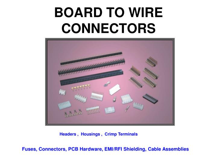 BOARD TO WIRE CONNECTORS