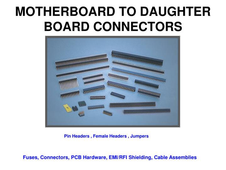 MOTHERBOARD TO DAUGHTER BOARD CONNECTORS