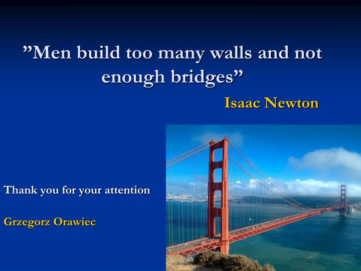 """Men build too many walls and not enough bridges"""