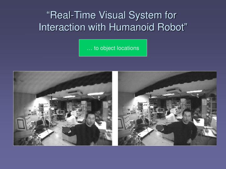 """Real-Time Visual System for"