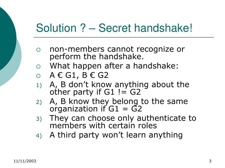 Solution ? – Secret handshake!