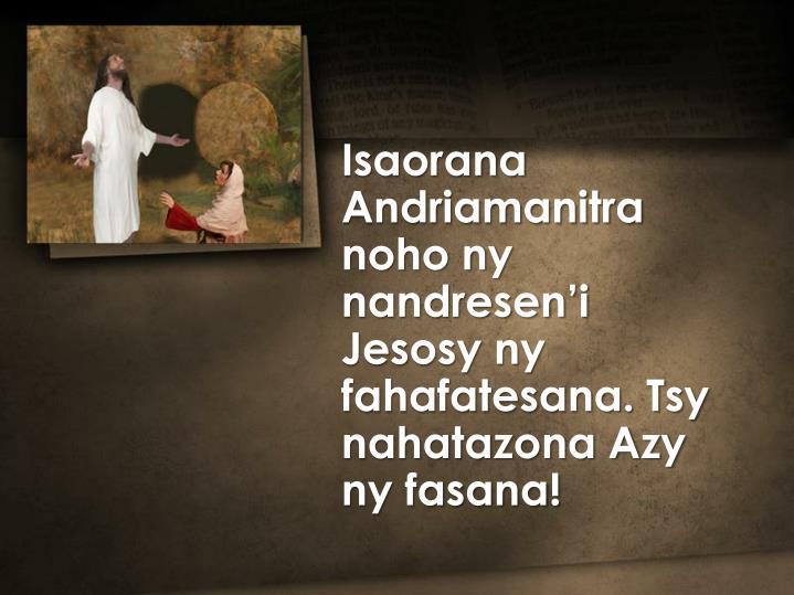 Isaorana Andriamanitra noho ny nandresen'i Jesosy ny fahafatesana. Tsy nahatazona Azy ny fasana!