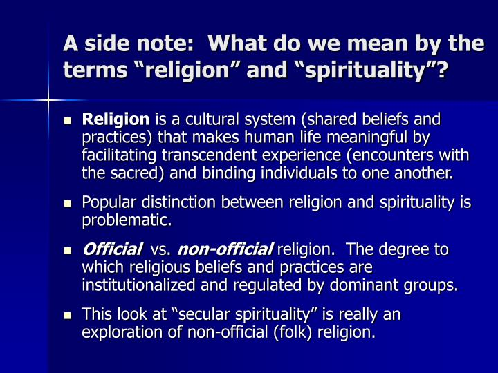 """A side note:  What do we mean by the terms """"religion"""" and """"spirituality""""?"""