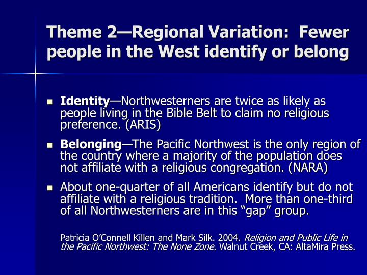 Theme 2—Regional Variation:  Fewer people in the West identify or belong