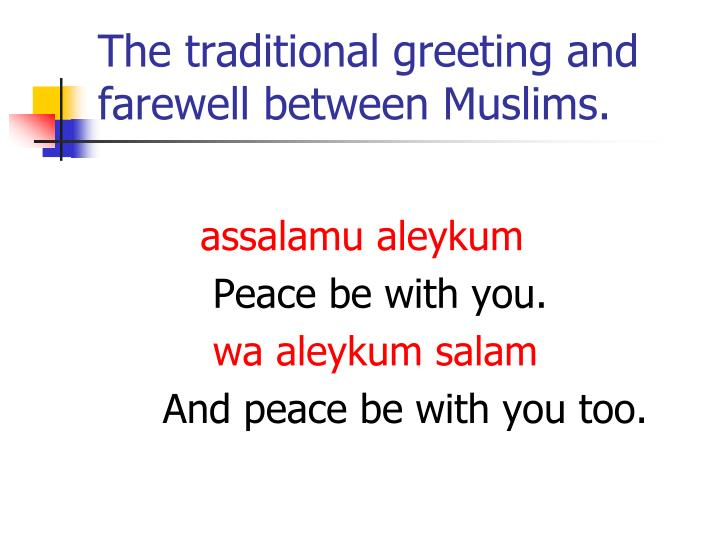 The traditional greeting and farewell between Muslims.