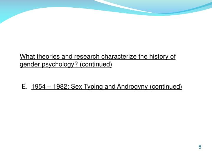 What theories and research characterize the history of gender psychology? (continued)