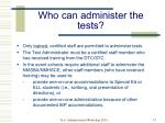 who can administer the tests