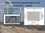 why resource assessment is so important cont d