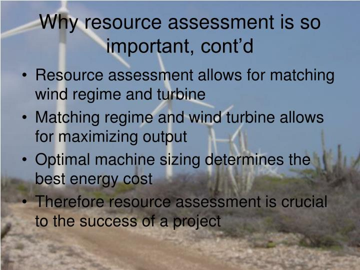 Why resource assessment is so important, cont'd