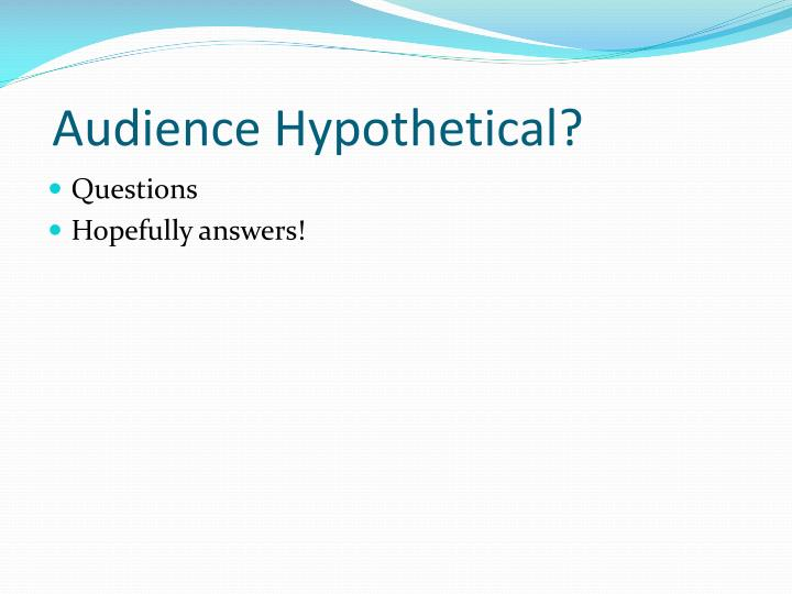 Audience Hypothetical?