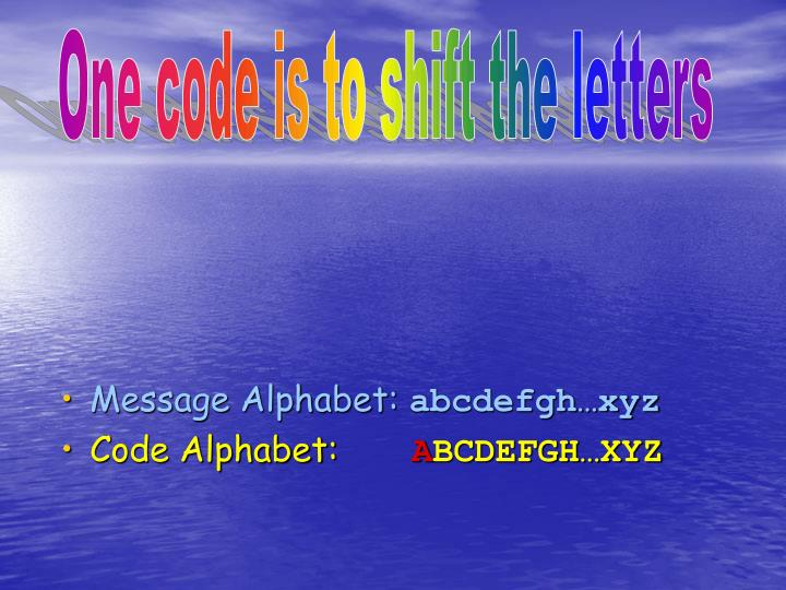 One code is to shift the letters