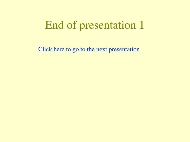 End of presentation 1