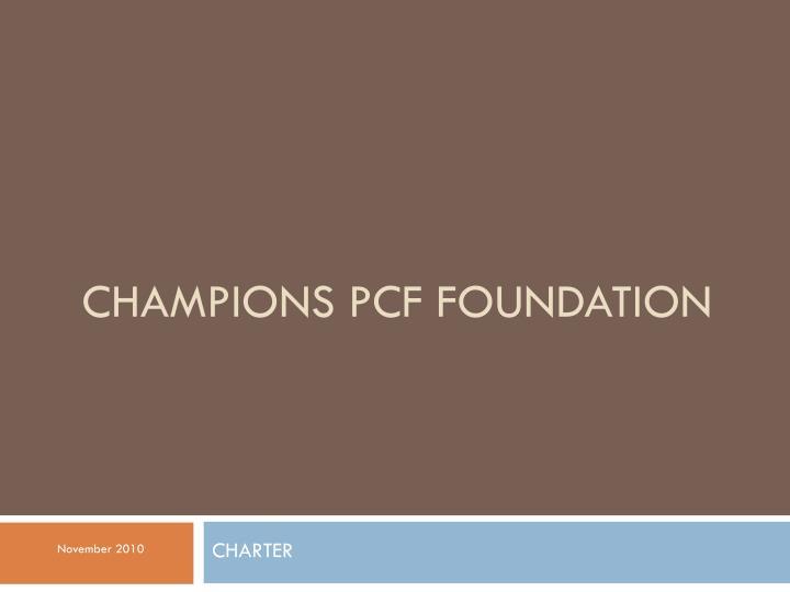 CHAMPIONS PCF FOUNDATION