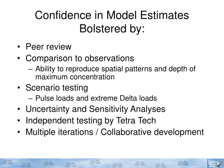 Confidence in Model Estimates Bolstered by: