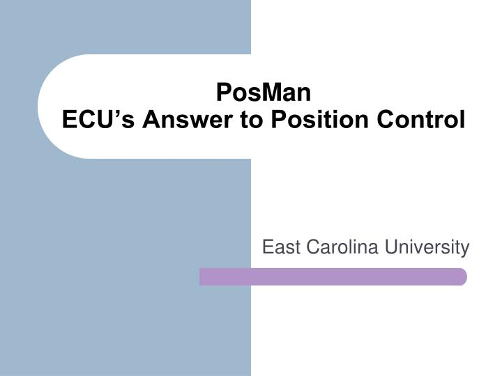Posman ecu s answer to position control