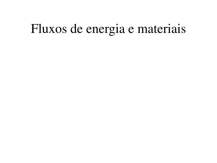 Fluxos de energia e materiais