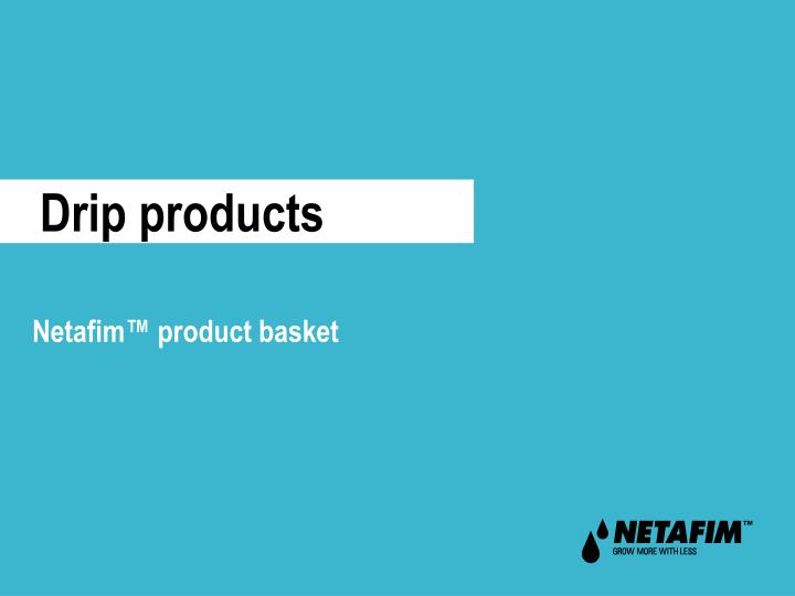 drip products