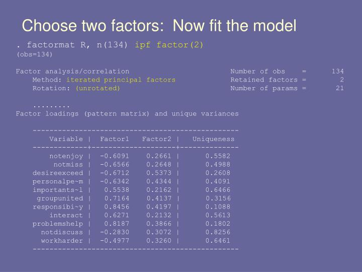 Choose two factors:  Now fit the model