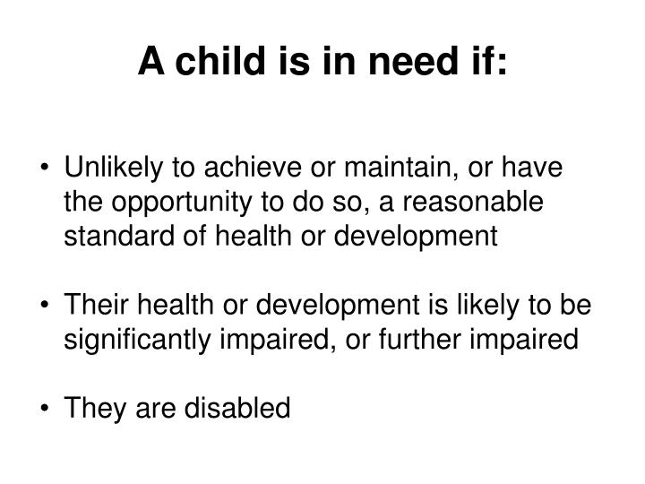 A child is in need if: