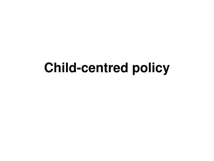 Child-centred policy