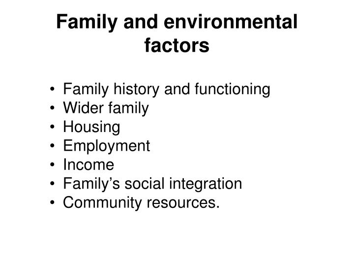 Family and environmental factors