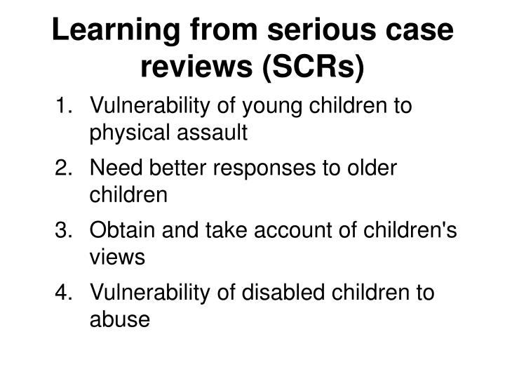 Learning from serious case reviews (SCRs)