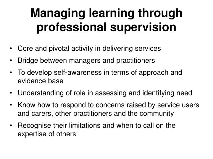 Managing learning through professional supervision