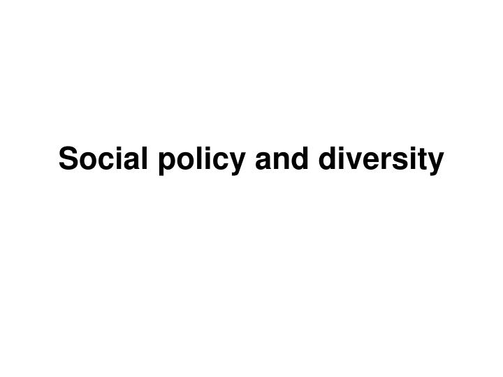 Social policy and diversity