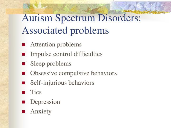 Autism Spectrum Disorders:  Associated problems