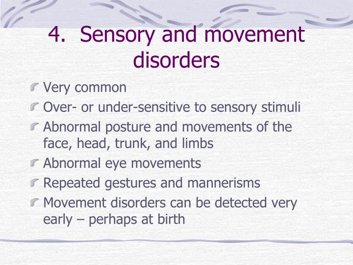 4.  Sensory and movement disorders