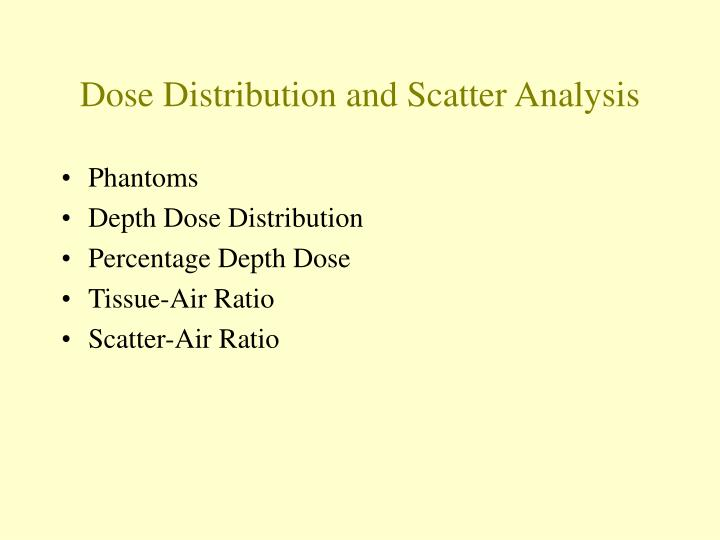 Dose distribution and scatter analysis