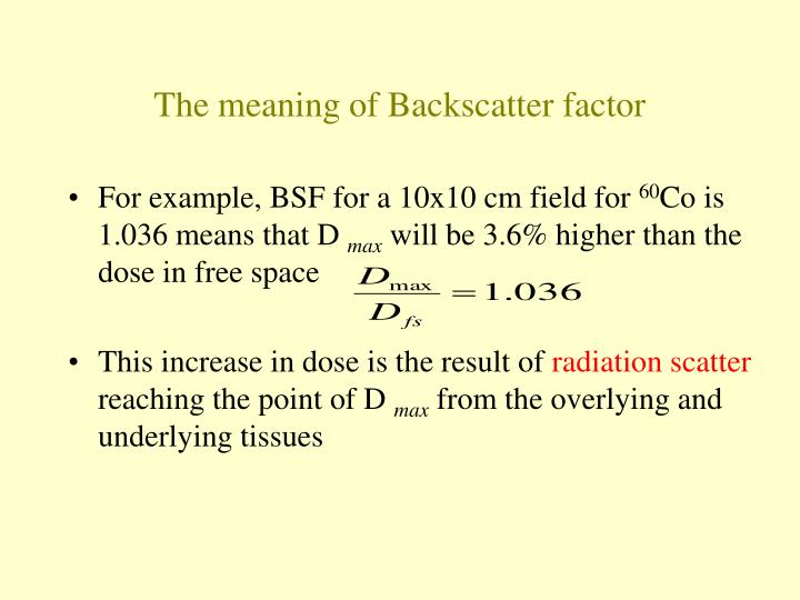 The meaning of Backscatter factor