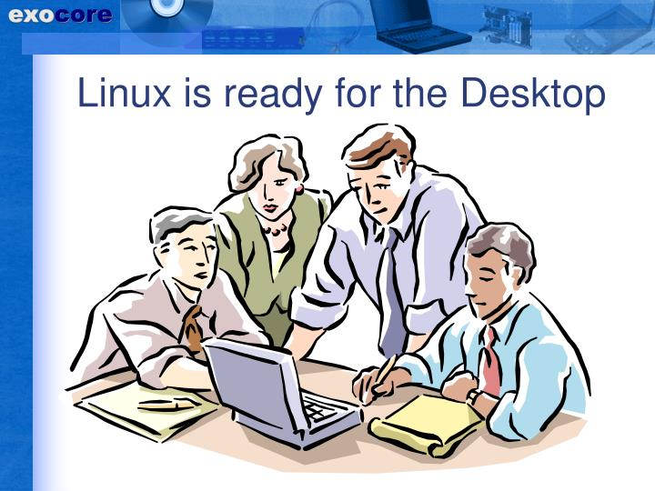 Linux is ready for the Desktop