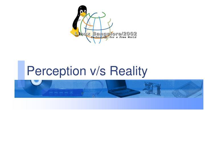 Perception v/s Reality