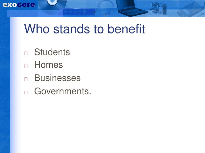 Who stands to benefit