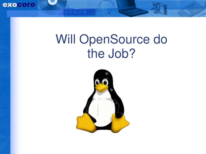 Will OpenSource do the Job?