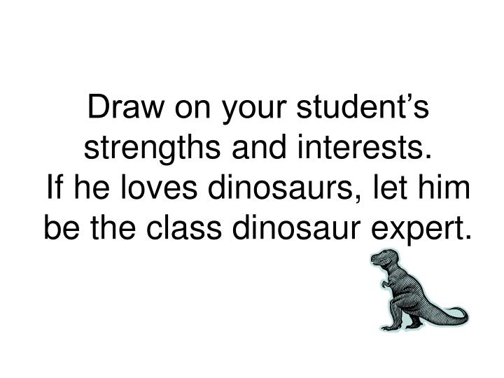 Draw on your student's strengths and interests.