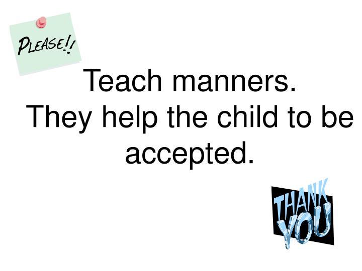 Teach manners.