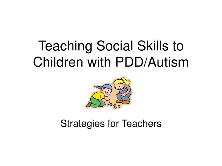 teaching social skills to children with pdd autism