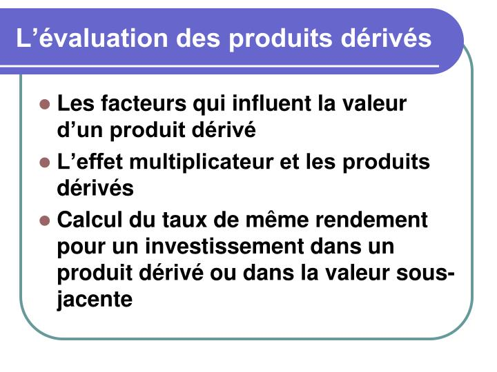 L'évaluation des produits dérivés