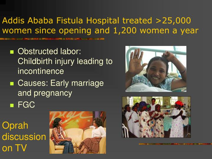 Addis Ababa Fistula Hospital treated >25,000 women since opening and 1,200 women a year