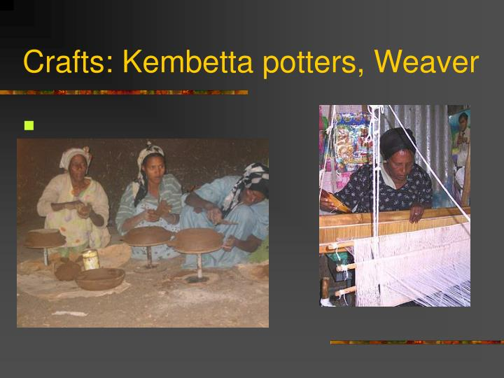 Crafts: Kembetta potters, Weaver